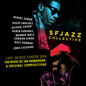 The Music of Joe Henderson and Original Compositions Live: Sfjazz Center October 23 Through 26, 2014