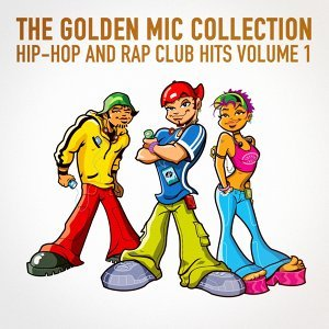 The Golden Mic Collection, Vol. 1 (30 Hip-Hop and Rap Club Hits)