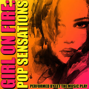 Girl on Fire: Pop Sensations