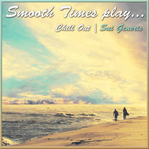 Smooth Times Play Chill Out Sui Generis