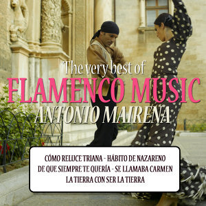 The Very Best of Flamenco Music: Antonio Mairena