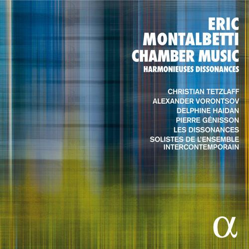 Eric Montalbetti: Chamber Music - Harmonieuses Dissonances