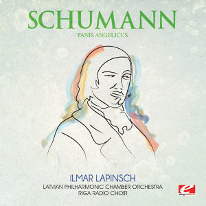 Schumann: Panis Angelicus (Digitally Remastered)