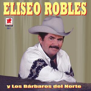Eliseo Robles Y Los Barbaros Del Norte