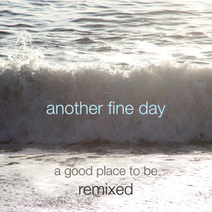 A Good Place to Be - Remixed