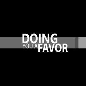 Doing You a Favor