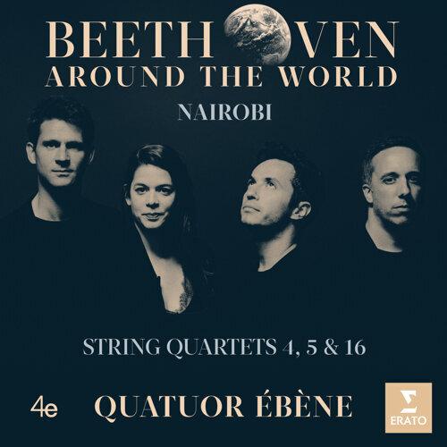 Beethoven Around the World: Nairobi, String Quartets Nos 4, 5 & 16 (貝多芬環遊世界─弦樂四重奏全集 -第四、五&十六號弦樂四重奏-奈洛比)