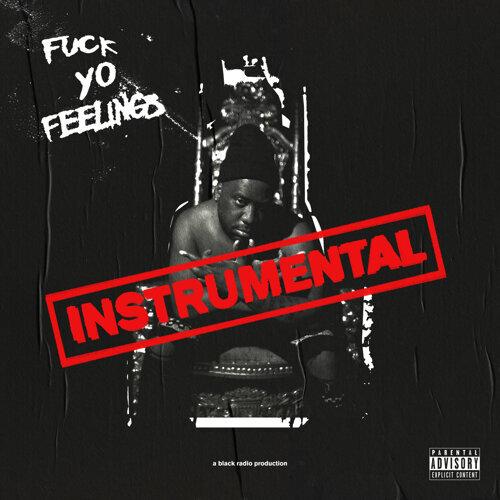 Fuck Yo Feelings - Instrumentals