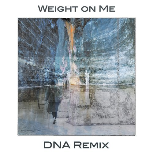 Weight on Me - DNA Remix