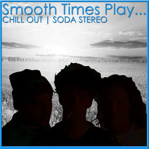 Smooth Times Play Chill Out Soda Stereo