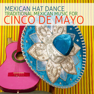 Mexican Hat Dance: Traditional Mexican Music for Cinco De Mayo