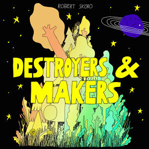 Destroyers & Makers