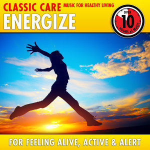 Energize: Classic Care - Music for Healthy Living for Feeling Alive, Active & Alert