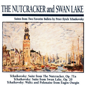 The Nutcracker and Swan Lake: Suites from Two Favorite Ballets by Peter Ilych Tchaikovsky