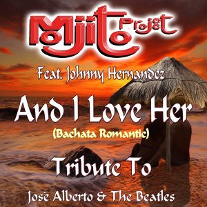 And I Love Her (Bachata Romantic Remix 2015) - Tribute to Josè Alberto and The Beatles