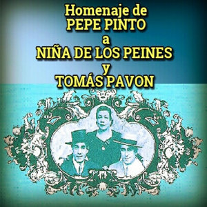 Homenaje de Pepe Pinto a Niña de los Peines y Tomas Pavon
