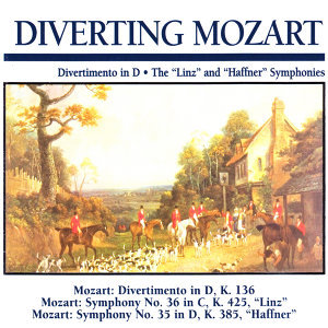 "Diverting Mozart: Divertimento in D · the ""Linz"" And ""Haffner"" Symphonies"