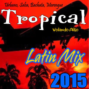 Urbano, Salsa, Bachata, Merengue Tropical Latin Mix 2015