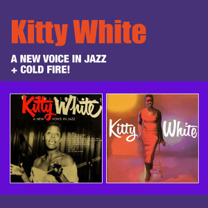 A New Voice in Jazz + Kitty White: Cold Fire!
