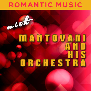 Romantic Music with Mantovani and His Orchestra