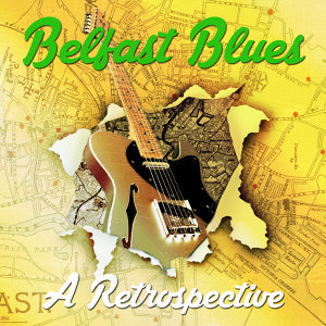 Belfast Blues - A Retrospective