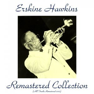 Erskine Hawkins Remastered Collection - All Tracks Remastered 2015