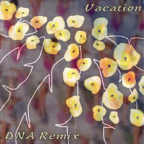 Vacation - DNA Remix