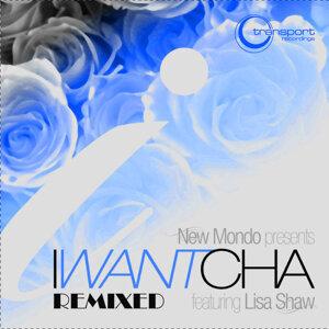 I Want Cha - Remixed (feat. Lisa Shaw)