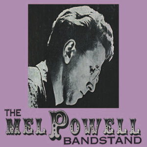 The Mel Powell Bandstand (Remastered)