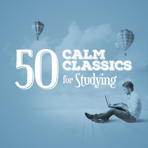 50 Calm Classics for Studying