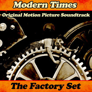 """Modern Times: """"The Factory Set"""" (Original Motion Picture Soundtrack)"""