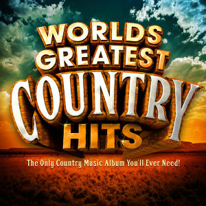 Worlds Greatest Country Hits - The Only Country Music Album You'll Ever Need !