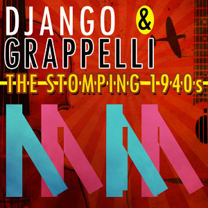 Django & Grappelli - The Stomping 1940s