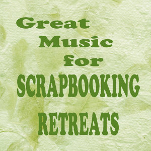 Great Music for Scrapbooking Retreats