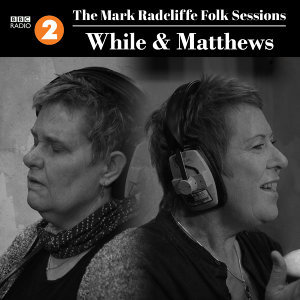 The Mark Radcliffe Folk Sessions: While & Matthews