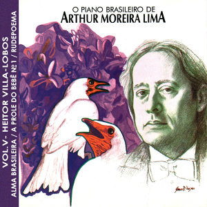 O Piano Brasileiro de Arthur Moreira Lima, Vol.5 - Heitor Villa Lobos