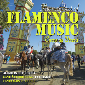 The Very Best of Flamenco Music: Curro De Utrera