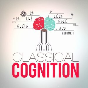 Classical Cognition, Vol. 1 (Classical Music to Increase Your Concentration)