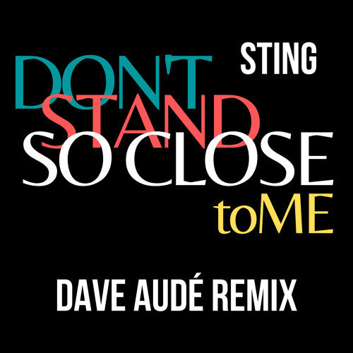 Don't Stand So Close To Me - Dave Audé Remix