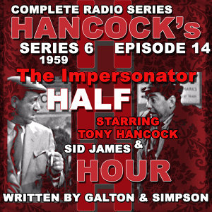 Hancock's Half Hour Radio. Series 6, Episode 14: The Impersonator
