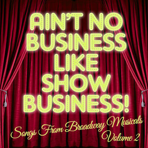 There's No Business Like Show Business: Songs from Broadway Musicals, Vol. 2