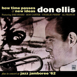Don Ellis. How Time Passes / New Ideas / In Concert at Jazz Jamboree '62