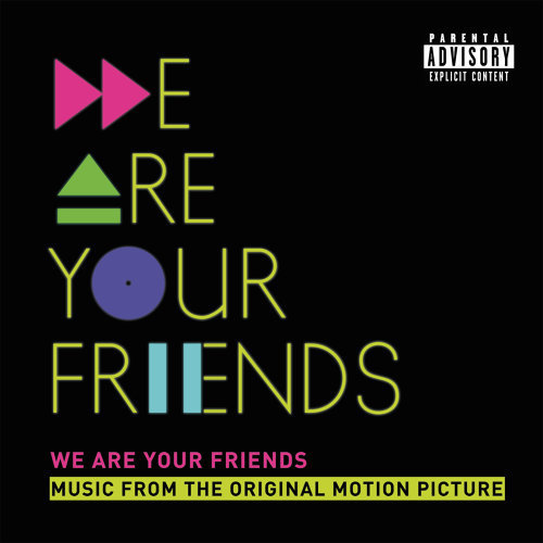 We Are Your Friends - Music From The Original Motion Picture/Deluxe