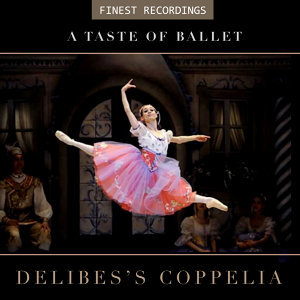 Finest Recordings - A Taste of Ballet: Delibes's Coppelia