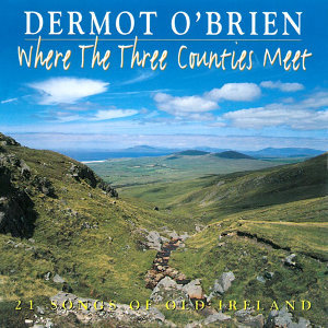 Where the Three Counties Meet (21 Songs of Old Ireland)