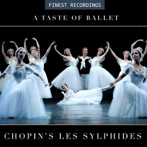 Finest Recordings - A Taste of Ballet: Chopin's Les Sylphides