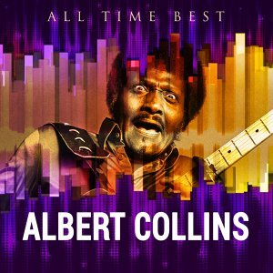 All Time Best: Albert Collins