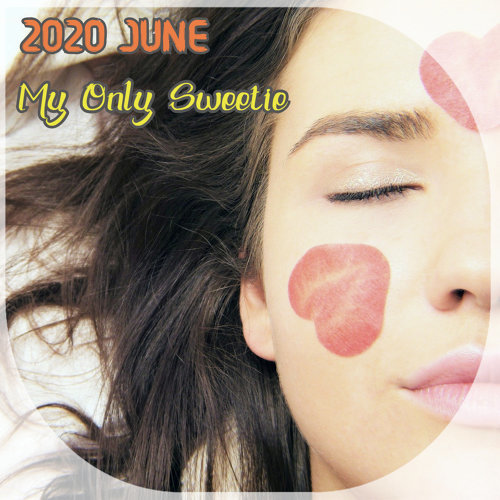 2020 June - My Only Sweetie