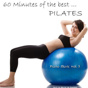 60 Minutes Of The Best Pilates - Piano Music Vol. 3