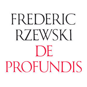 Frederic Rzewski: De Profundis